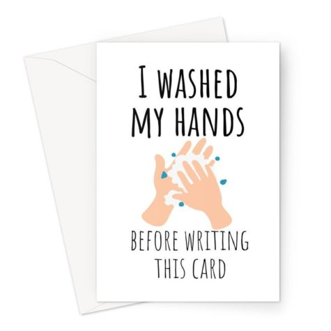 I washed my hands before writing this card